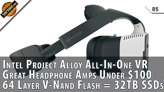 Download Intel Project Alloy VR, 32 TB SSDs, 64 Layer V-Nand Flash, Sub $100 Headphone Amps, Linux WiFi Help! Video