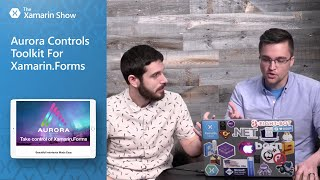 Download Aurora Controls Toolkit For Xamarin.Forms | The Xamarin Show Video