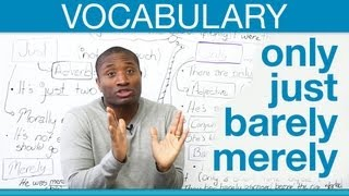 Download Vocabulary: ONLY, JUST, BARELY, MERELY Video