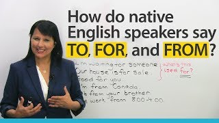 Download Pronunciation: How native speakers say TO, FOR, FROM in English Video