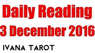 Download Daily Tarot Reading for 3 of December 2016 by Ivana Tarot Video