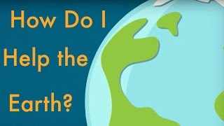 Download How Do I Help the Earth? Video