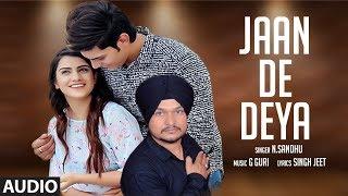 Download Jaan De Deya: N Sandhu (Full Audio Song) G. Guri | Singh Jeet | Latest Punjabi Songs Video
