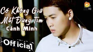 Download Có Không Giữ Mất Đừng Tìm - Cảnh Minh [MV Official] Video