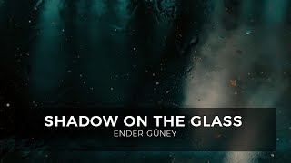 Download Shadow on the Glass - By Ender Guney Video