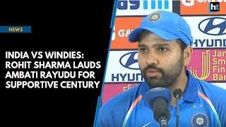 Download India Vs Windies: Rohit Sharma lauds Ambati Rayudu for supportive century Video