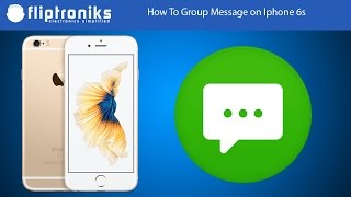Download How To Group Message on Iphone 6s - Fliptroniks Video