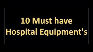 Download 10 Medical Equipment's must have in Hospitals Video