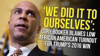 Download 'We Did It To Ourselves': Cory Booker Blames Low African American Turnout For Trump's 2016 Win Video