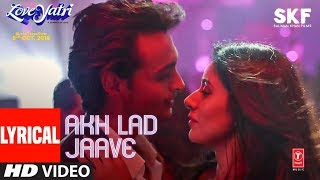 Download Akh Lad Jaave With Lyrics | Loveyatri | Aayush S | Warina H |Badshah,Tanishk Bagchi,Jubin N,Asees K Video