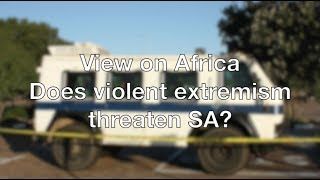 Download View on Africa: does violent extremism threaten SA? Video