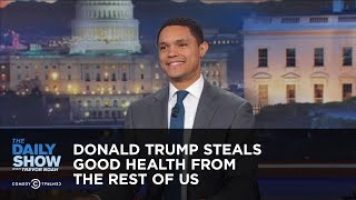 Download Donald Trump Steals Good Health from the Rest of Us - Between the Scenes: The Daily Show Video