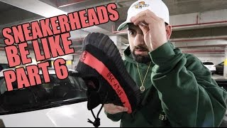 Download SNEAKERHEADS BE LIKE PART 6 Video