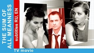 Download The Sum of All Meanness. Russian Movie. Melodrama. English Subtitles. StarMedia Video