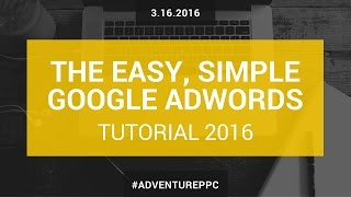 Download Complete Google AdWords Tutorial 2016: Go From Beginner To Advanced With This AdWords Course Video