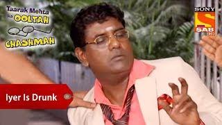 Download Iyer Is Drunk | Taarak Mehta Ka Ooltah Chashmah Video