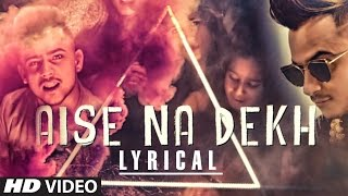 Download FAN VIDEO: ″Aise Na Dekh″ Lyric Video Feat. Millind Gaba | T-Series Video
