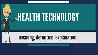 Download What is HEALTH TECHNOLOGY? What does HEALTH TECHNOLOGY mean? HEALTH TECHNOLOGY meaning Video