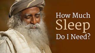 Download How Much Sleep Do I Need? | Sadhguru Video