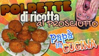Download POLPETTE DI RICOTTA AL PROSCIUTTO - Papà in cucina! Video