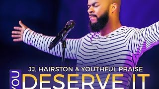 Download YOU DESERVE IT JJ. HAIRSTON & YOUTHFUL PRAISE By EydelyWorshipLivingGodChannel Video
