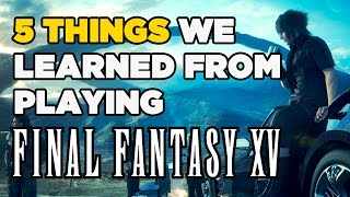 Download Five Things We Learned from Final Fantasy XV Video