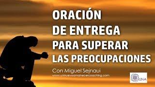 Download ORACIÓN DE ENTREGA PARA SUPERAR LAS PREOCUPACIONES Facilitador Miguel Sejnaui UNA Coaching Video