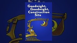 Download Goodnight, Goodnight Construction Site Video