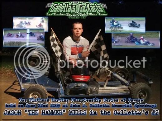 6/22/2009,Jason Mills,Galletta's #2,Winner, Galletta's Kart Club - 2009 Season Week 3, The Gas Flathead Championship Series of Oswego, NY, John J. Galletta Go-Kart Speedway