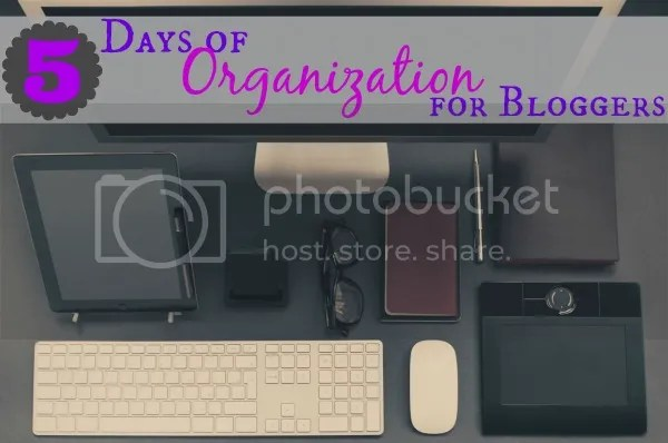 5 Days of Organization for Bloggers - checklists and ideas to keep every blogger organized