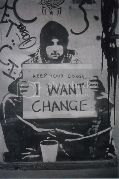 Keep Your Coins, i Want CHANGE Pictures, Images and Photos
