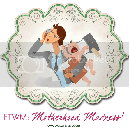 SANses.com's FTWM Motherhood Madness!