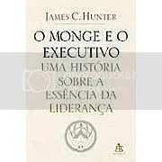 O Monge e o Executivo: uma História sobre a Essência da Liderança James C. Hunter