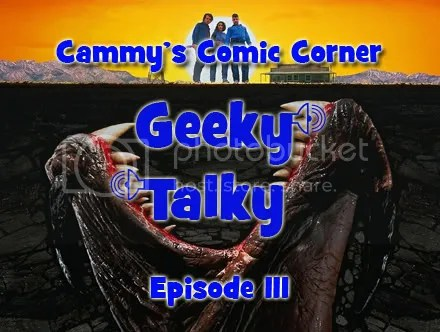 Cammy's Comic Corner – Geeky Talky – Episode 111