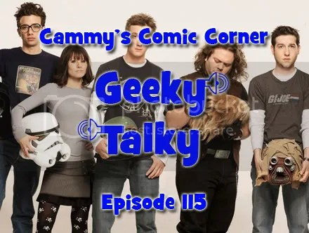 Cammy's Comic Corner – Geeky Talky – Episode 115