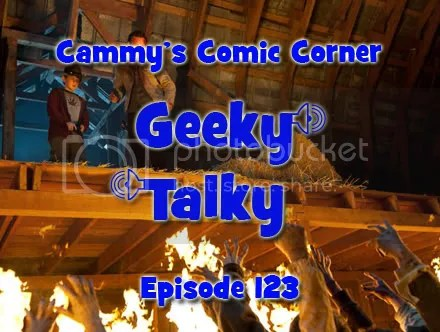 Cammy's Comic Corner – Geeky Talky – Episode 123