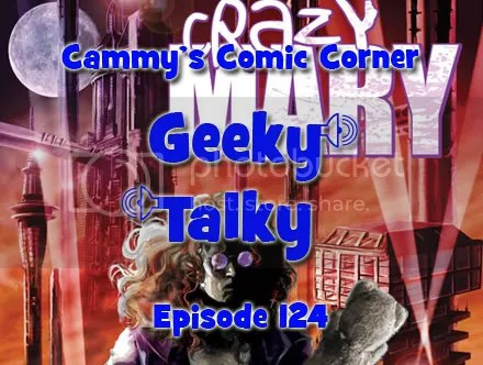 Cammy's Comic Corner – Geeky Talky – Episode 124