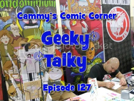 Cammy's Comic Corner – Geeky Talky – Episode 127