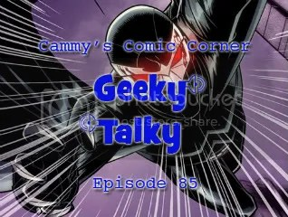 Cammy's Comic Corner – Geeky Talky – Episode 85
