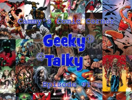 Cammy's Comic Corner – Geeky Talky – Episode 91