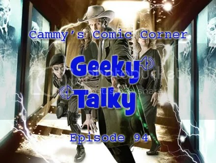 Cammy's Comic Corner – Geeky Talky – Episode 94