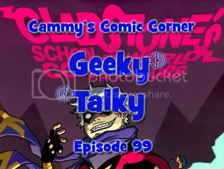 Cammy's Comic Corner – Geeky Talky – Episode 99
