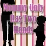 Mommy Only Has Two Hands