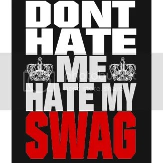 Don't Hate Me, Hate My Swag
