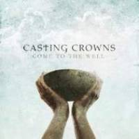 cd-casting-crowns-come-to-the-well