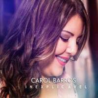 cd-carol-barros-inexplicavel