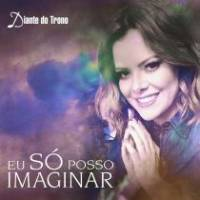 musica-eu-so-posso-imaginar-part-ana-paula-valadao-diante-do-trono