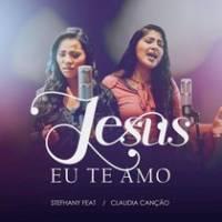 musica-jesus-eu-te-amo-stefhany-cardoso-claudia-cancao