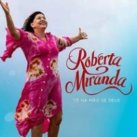 musica-to-na-mao-de-deus-roberta-miranda