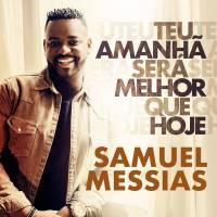 musica-teu-amanha-sera-melhor-que-hoje-samuel-messias